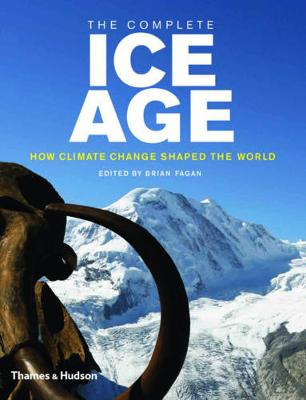 Complete Ice Age: How Climate Change Shaped the World by Brian Fagan