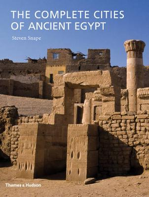 The Complete Cities of Ancient Egypt by Steven Snape