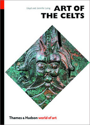 Art of the Celts: From 700bc to the Celtic Revival (Woa) by Lloyd Laing, Jennifer Laing