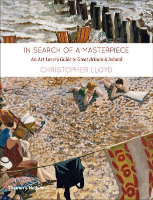 In Search of a Masterpiece: An Art Lover's Guide to Britain by Christopher Lloyd