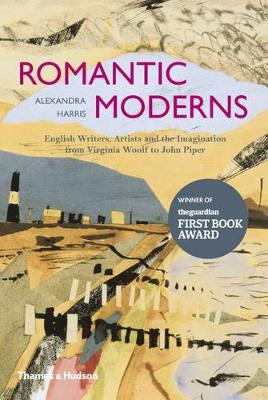 The Romantic Moderns: English Writers, Artists and the Imagination from Virginia Woolf to John Piper by Alexandra Harris