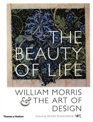 Beauty of Life: William Morris & the by Diane Waggoner