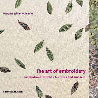 Art of Embroidery: Inspirational Stitches, Textures and Surfaces by Francoise Tellier-Loumagne