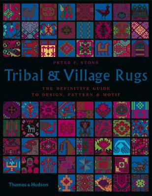 Tribal and Village Rugs: The Definitive Guide to Design, Motif et by Peter F. Stone