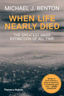 When Life Nearly Died The Greatest Mass Extinction of All Time by Michael J. Benton