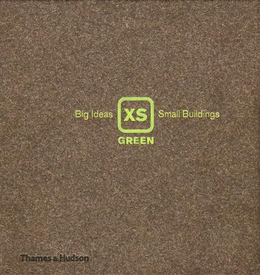 XS Green Big Ideas, Small Buildings by Phyllis Richardson