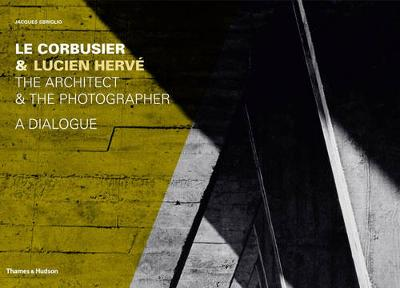 Le Corbusier and Lucien Herve: Architect and Photographer-ADialog by Quentin Bajac