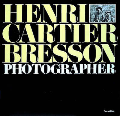 Cartier-Bresson: Photographer by Henri Cartier-Bresson, Yves Bonnefoy, Richard Stamelman