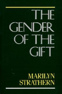 The Gender of the Gift Problems with Women and Problems with Society in Melanesia by Marilyn Strathern