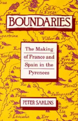 Boundaries The Making of France and Spain in the Pyrenees by Peter Sahlins