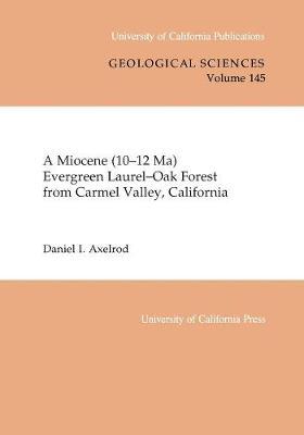 A Miocene (10-12 Ma) Evergreen Laurel-Oak Forest from Carmel Valley, California by Daniel I. Axelrod