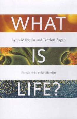 What Is Life? by Lynn Margulis, Dorion Sagan, Niles Eldredge