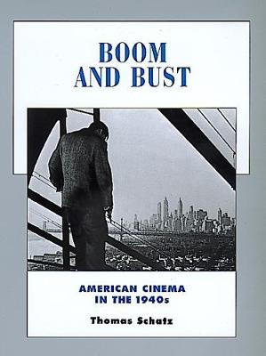 Boom and Bust American Cinema in the 1940s by Thomas Schatz