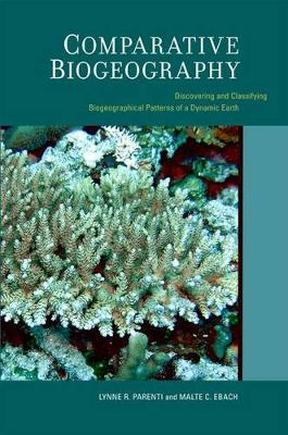Comparative Biogeography Discovering and Classifying Biogeographical Patterns of a Dynamic Earth by Lynne R. Parenti, Malte C. Ebach