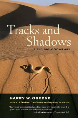 Tracks and Shadows Field Biology as Art by Harry W. Greene