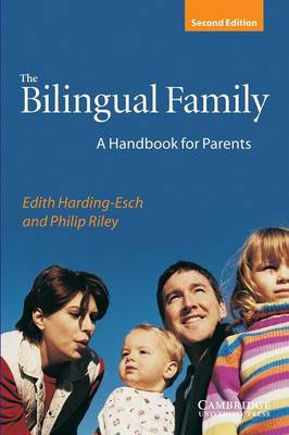 The Bilingual Family A Handbook for Parents by Edith Harding-Esch, Philip Riley