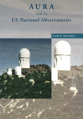 AURA and its US National Observatories by Frank K. (Indiana University) Edmondson