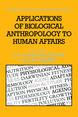 Applications of Biological Anthropology to Human Affairs by C. G. Nicholas Mascie-Taylor