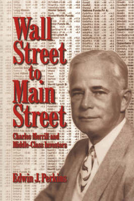 Wall Street to Main Street Charles Merrill and Middle-Class Investors by Edwin J. Perkins