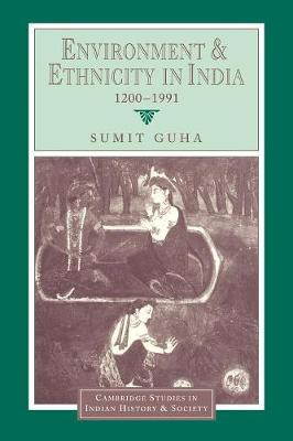 Environment and Ethnicity in India, 1200-1991 by Sumit (Indian Institute of Management, Calcutta) Guha