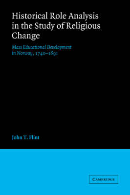 Historical Role Analysis in the Study of Religious Change Mass Educational Development in Norway, 1740-1891 by John T. Flint
