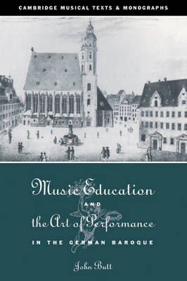 Music Education and the Art of Performance in the German Baroque by John (University of Cambridge) Butt