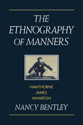 The Ethnography of Manners Hawthorne, James and Wharton by Nancy (University of Pennsylvania) Bentley