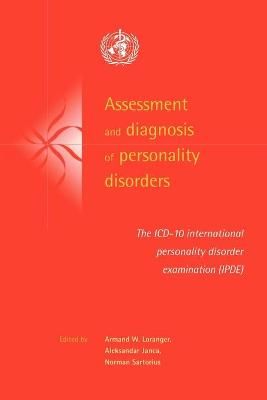 Assessment and Diagnosis of Personality Disorders The ICD-10 International Personality Disorder Examination (IPDE) by Armand W. (Cornell University, New York) Loranger