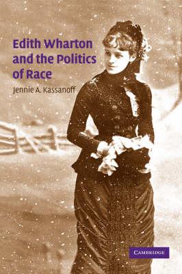 Edith Wharton and the Politics of Race by Jennie A. (Barnard College, New York) Kassanoff
