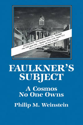 Faulkner's Subject A Cosmos No One Owns by Philip M. (Swarthmore College, Pennsylvania) Weinstein