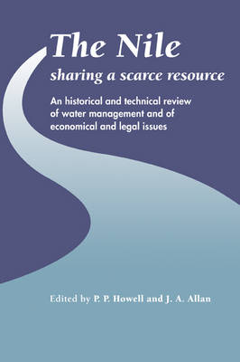 The Nile: Sharing a Scarce Resource A Historical and Technical Review of Water Management and of Economical and Legal Issues by P. P. (Wolfson College, Cambridge) Howell