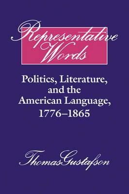 Representative Words Politics, Literature, and the American Language, 1776-1865 by Thomas Gustafson