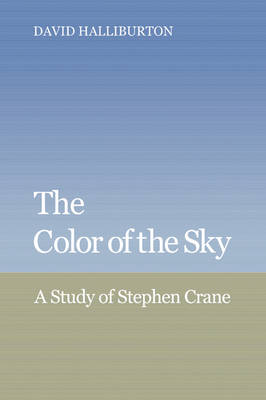 The Color of the Sky A Study of Stephen Crane by David (Stanford University, California) Halliburton