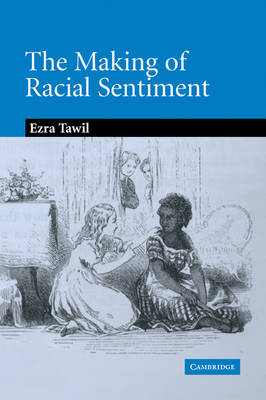 The Making of Racial Sentiment Slavery and the Birth of The Frontier Romance by Ezra (Associate Professor, Columbia University, New York) Tawil