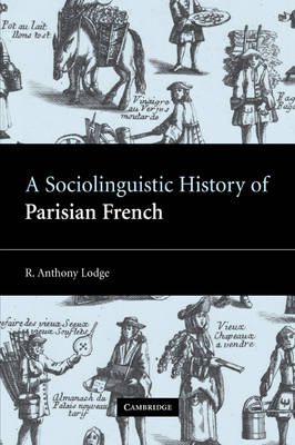 A Sociolinguistic History of Parisian French by R. Anthony (University of St Andrews, Scotland) Lodge