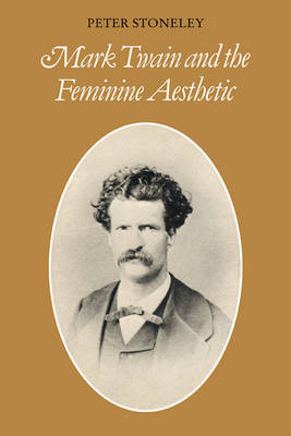 Mark Twain and the Feminine Aesthetic by Peter Stoneley