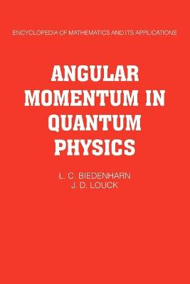 Angular Momentum in Quantum Physics Theory and Application by L. C. Biedenharn, James D. Louck, Peter A. Carruthers