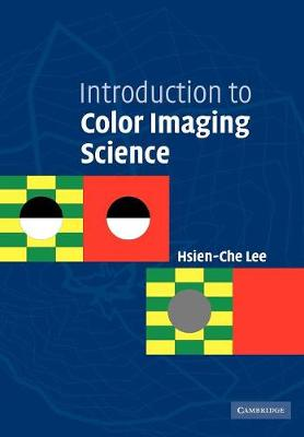 Introduction to Color Imaging Science by Hsien-Che (Foxlink Peripherals Inc.) Lee