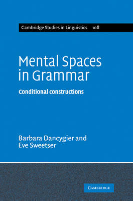 Mental Spaces in Grammar Conditional Constructions by Barbara (University of British Columbia, Vancouver) Dancygier, Eve (University of California, Berkeley) Sweetser