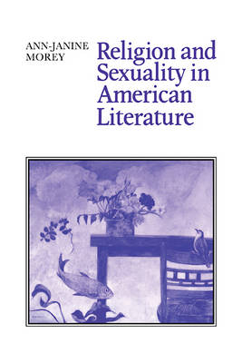 Religion and Sexuality in American Literature by Ann-Janine Morey
