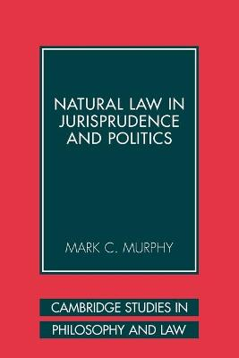 Natural Law in Jurisprudence and Politics by Mark C. (Georgetown University, Washington DC) Murphy