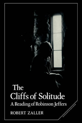 The Cliffs of Solitude A Reading of Robinson Jeffers by Robert Zaller