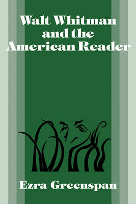 Walt Whitman and the American Reader by Ezra Greenspan