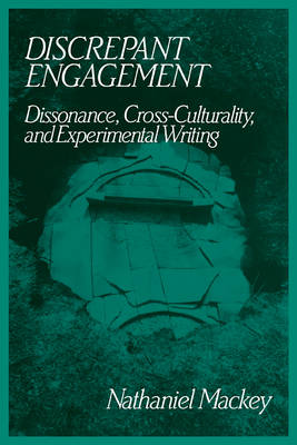 Discrepant Engagement Dissonance, Cross-Culturality and Experimental Writing by Nathaniel (University of California, Santa Cruz) Mackey