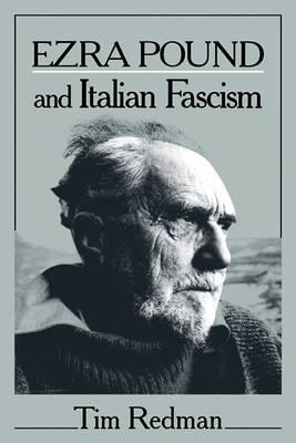 Ezra Pound and Italian Fascism by Tim Redman