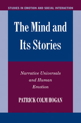 The Mind and its Stories Narrative Universals and Human Emotion by Patrick Colm (University of Connecticut) Hogan