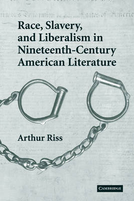 Race, Slavery, and Liberalism in Nineteenth-Century American Literature by Arthur (Salem State College, Massachusetts) Riss