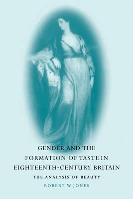 Gender and the Formation of Taste in Eighteenth-Century Britain The Analysis of Beauty by Robert W. (University of Leeds) Jones