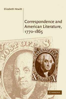 Correspondence and American Literature, 1770-1865 by Elizabeth (Ohio State University) Hewitt
