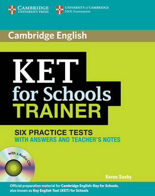KET for Schools Trainer Six Practice Tests with Answers, Teacher's Notes and Audio CDs (2) by Karen Saxby